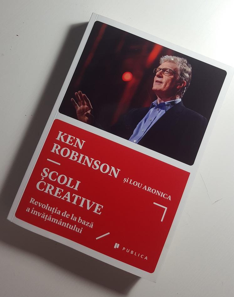 (Sir) Ken Robinson & Lou Aronica: Creative Schools - Școli creative (Editura Publica, 2015)