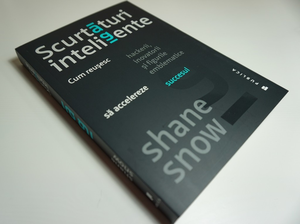 Shane Snow: Smartcuts - Scurtături inteligente (Editura Publica, 2015)